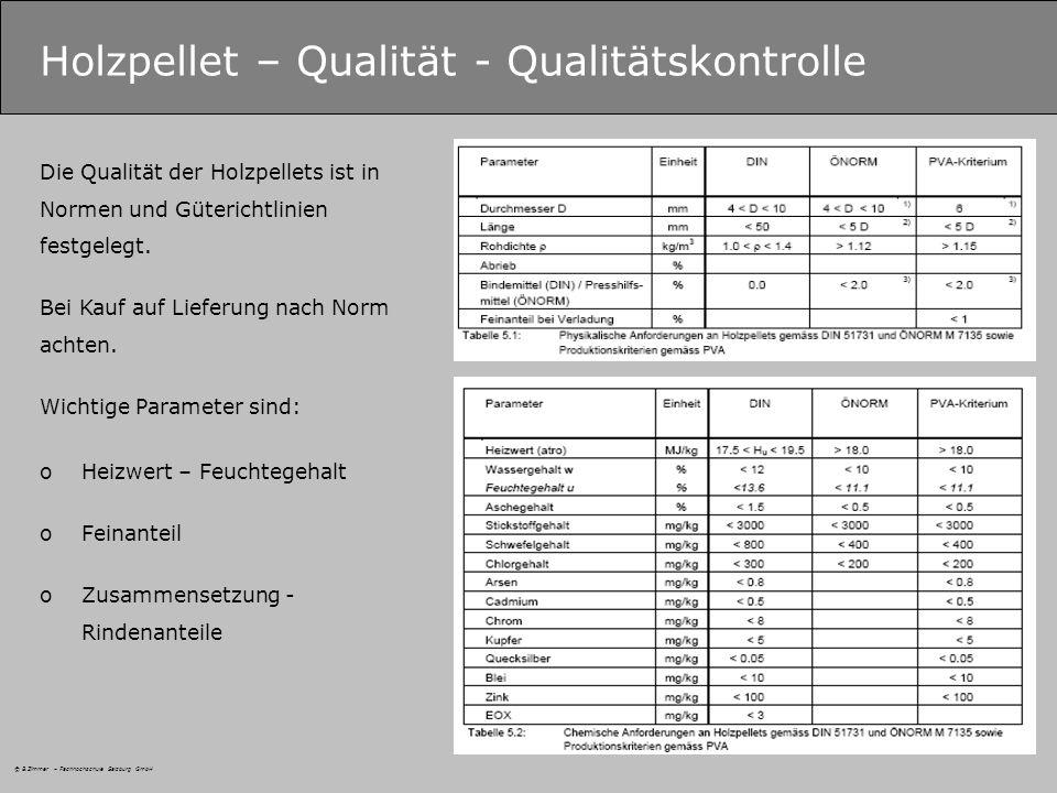 Holzpellet – Qualität - Qualitätskontrolle Die Qualität der Holzpellets ist in Normen und Güterichtlinien festgelegt.