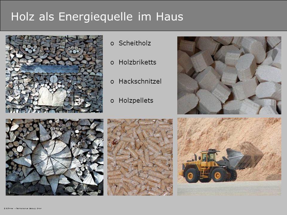 © B.Zimmer – Fachhochschule Salzburg GmbH Holz als Energiequelle im Haus oScheitholz oHolzbriketts oHackschnitzel oHolzpellets