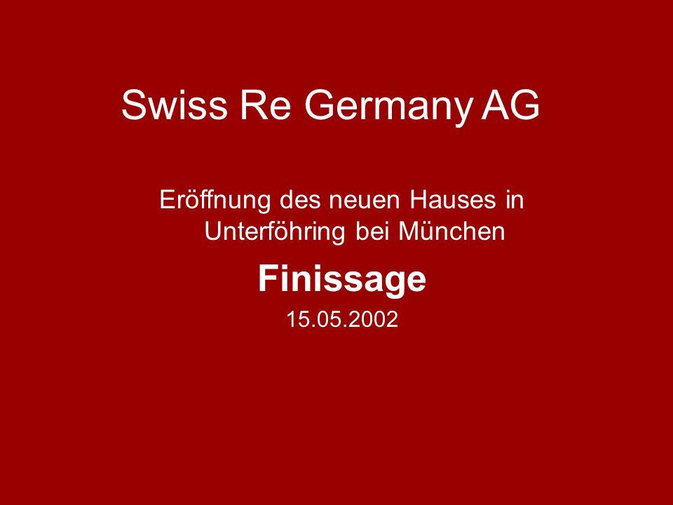 Swiss Re Germany AG Eröffnung des neuen Hauses in Unterföhring bei München Finissage 15.05.2002