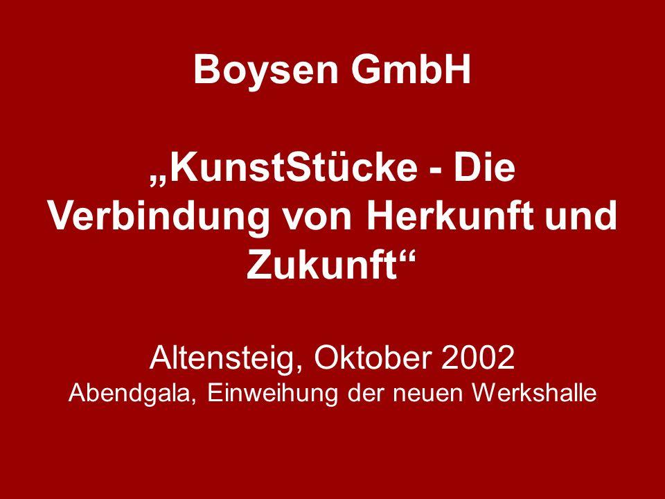 Boysen GmbH KunstStücke - Die Verbindung von Herkunft und Zukunft Altensteig, Oktober 2002 Abendgala, Einweihung der neuen Werkshalle