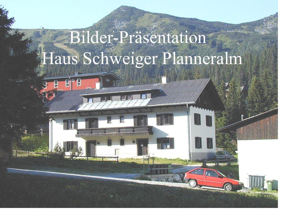 Bilder-Präsentation Haus Schweiger Planneralm Ausflüge Sommer Umgebung Winter Bilder-Präsentation Haus Schweiger Planneralm