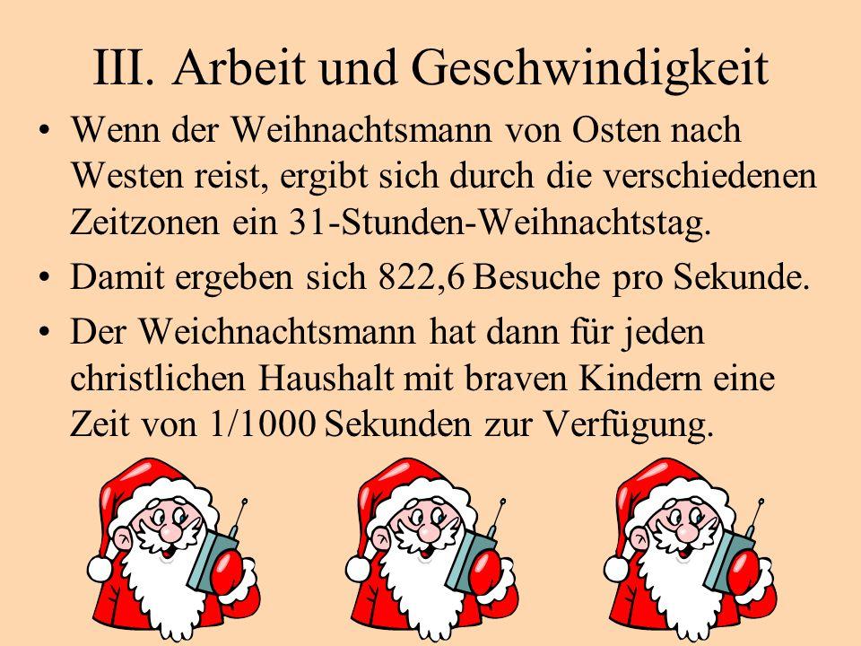 III. Arbeit und Geschwindigkeit Wenn der Weihnachtsmann von Osten nach Westen reist, ergibt sich durch die verschiedenen Zeitzonen ein 31-Stunden-Weih