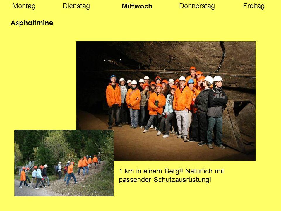 MontagDienstagDonnerstagFreitag Asphaltmine Mittwoch 1 km in einem Berg!.