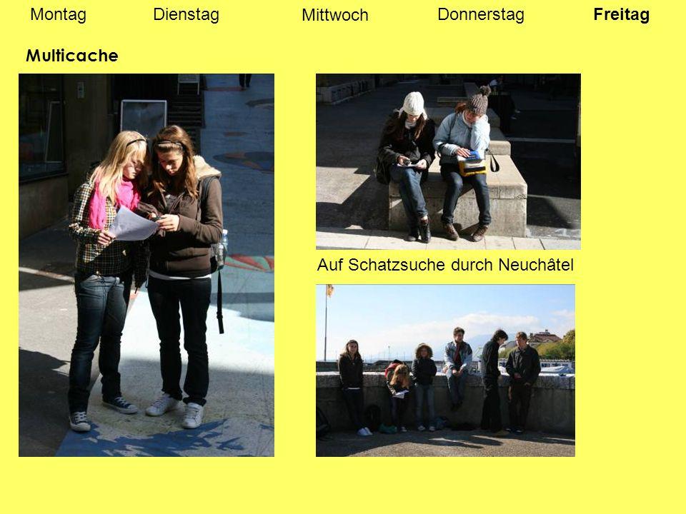 MontagDienstagDonnerstag Mittwoch Freitag Multicache Auf Schatzsuche durch Neuchâtel