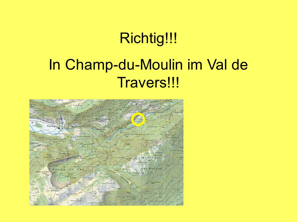 Richtig!!! In Champ-du-Moulin im Val de Travers!!!