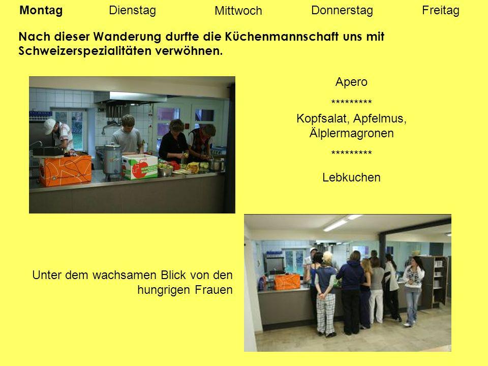MontagDienstagDonnerstagFreitag Nach dieser Wanderung durfte die Küchenmannschaft uns mit Schweizerspezialitäten verwöhnen.