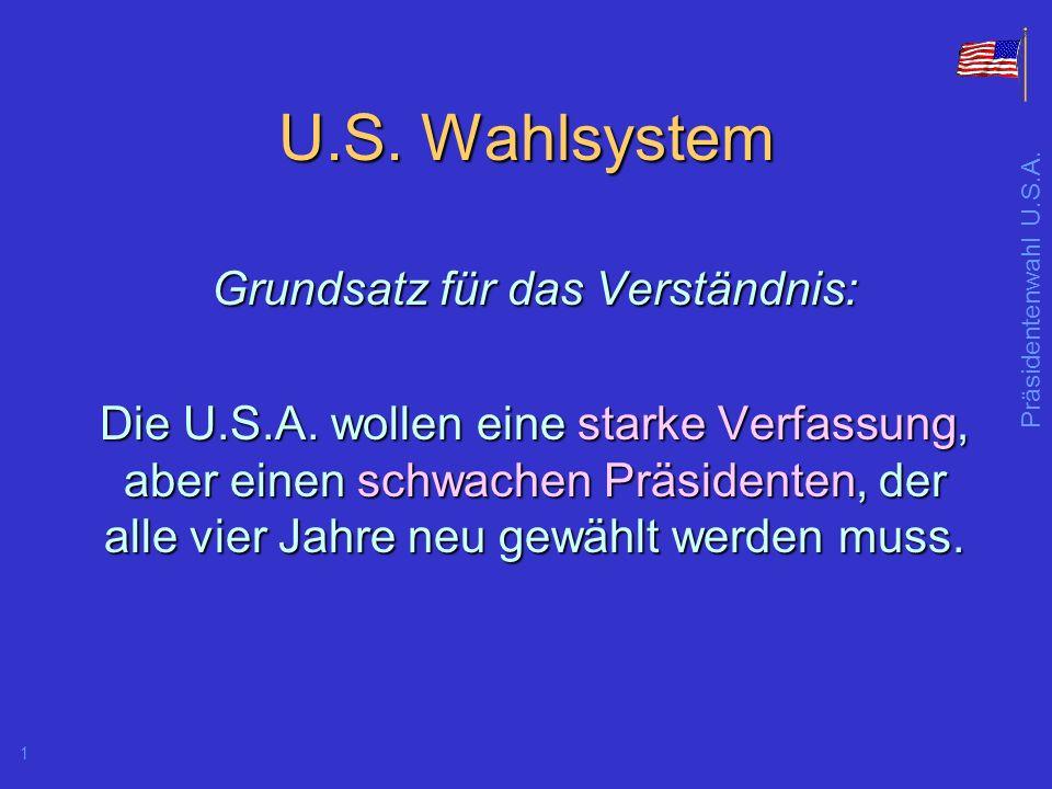 Präsidentenwahl U.S.A.1 U.S. Wahlsystem Grundsatz für das Verständnis: Die U.S.A.