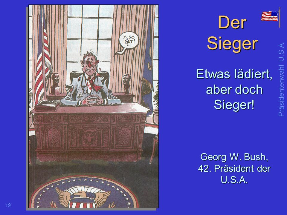 Präsidentenwahl U.S.A.19 Der Sieger Etwas lädiert, aber doch Sieger.