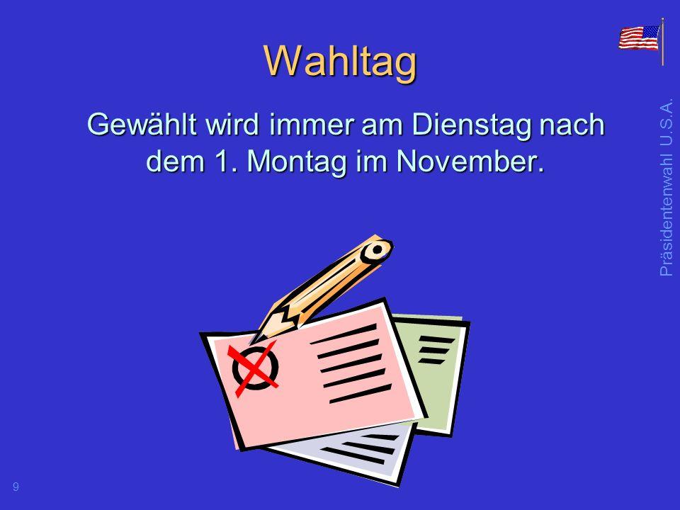 9 Wahltag Gewählt wird immer am Dienstag nach dem 1. Montag im November.