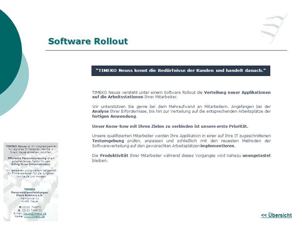 << Übersicht << Übersicht TIMEKO Neuss versteht unter einem Software Rollout die Verteilung neuer Applikationen auf die Arbeitsstationen Ihrer Mitarbeiter.