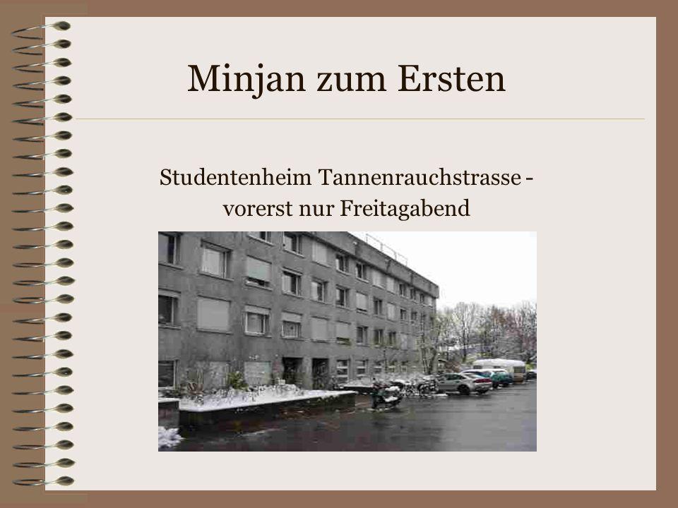 Minjan zum Ersten Studentenheim Tannenrauchstrasse - vorerst nur Freitagabend