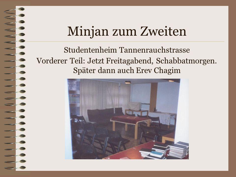 Minjan zum Zweiten Studentenheim Tannenrauchstrasse Vorderer Teil: Jetzt Freitagabend, Schabbatmorgen.
