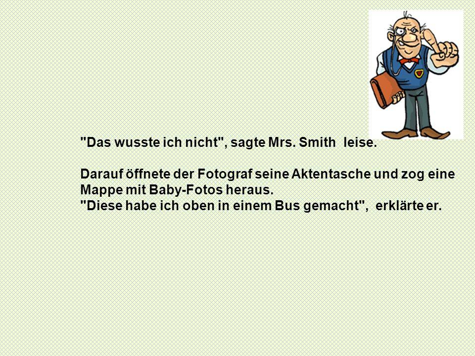 Das wusste ich nicht , sagte Mrs. Smith leise.