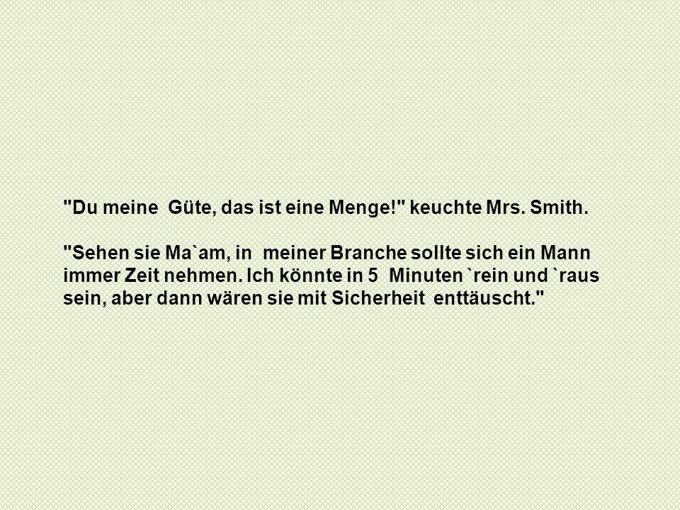 Du meine Güte, das ist eine Menge! keuchte Mrs. Smith.
