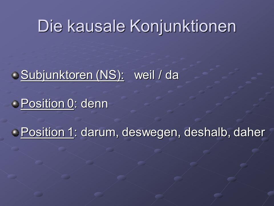 Die kausale Konjunktionen Subjunktoren (NS): weil / da Position 0: denn Position 1: darum, deswegen, deshalb, daher