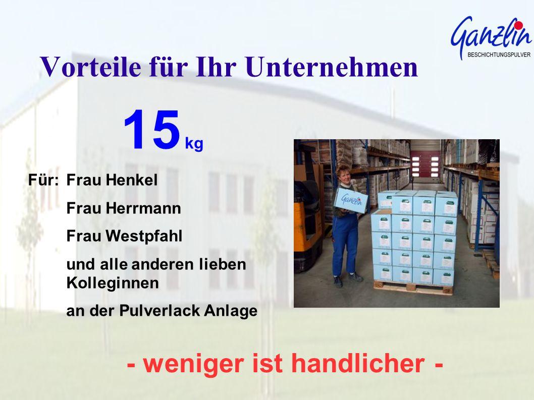 - weniger ist handlicher - Vorteile für Ihr Unternehmen 15 kg Für: Frau Henkel Frau Herrmann Frau Westpfahl und alle anderen lieben Kolleginnen an der