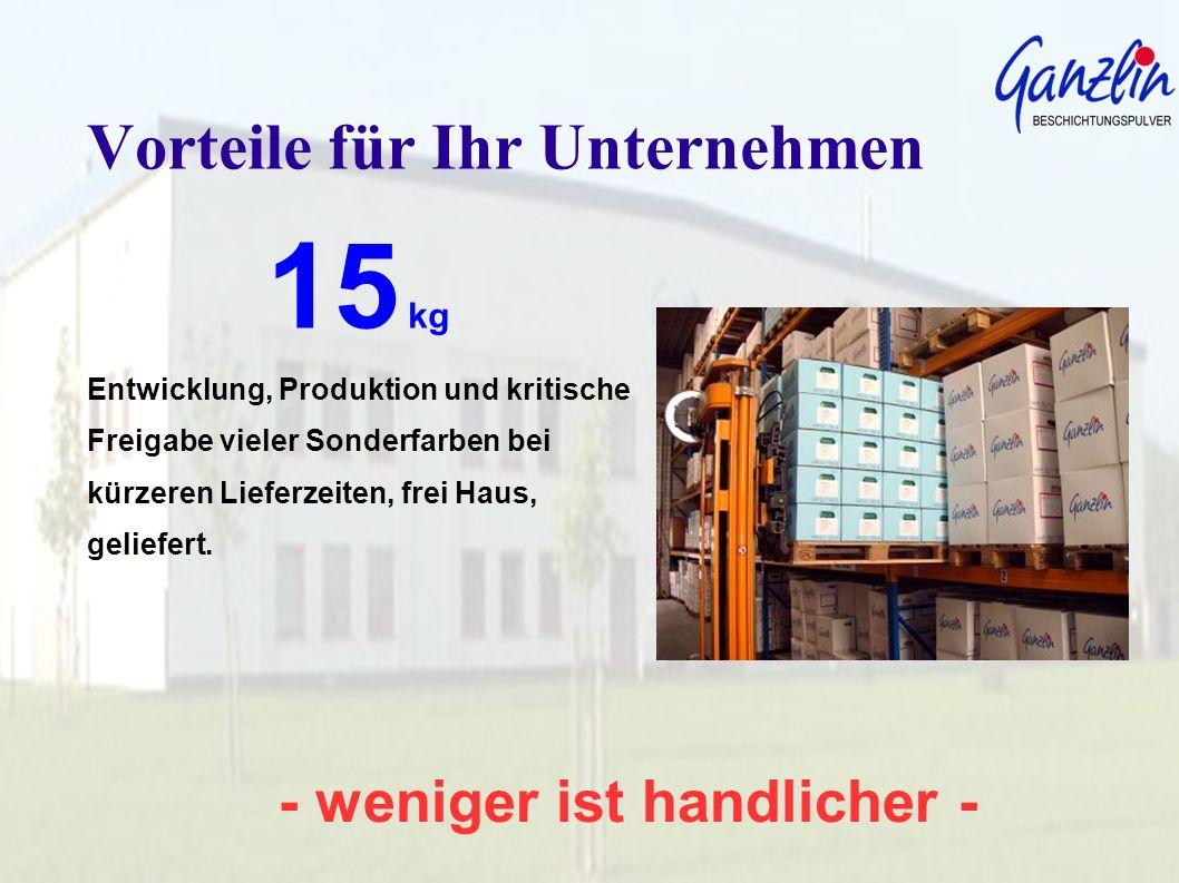 - weniger ist handlicher - Vorteile für Ihr Unternehmen 15 kg Entwicklung, Produktion und kritische Freigabe vieler Sonderfarben bei kürzeren Lieferze