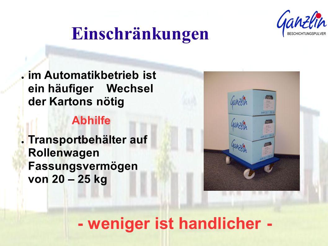 - weniger ist handlicher - Einschränkungen im Automatikbetrieb ist ein häufiger Wechsel der Kartons nötig Abhilfe Transportbehälter auf Rollenwagen Fa