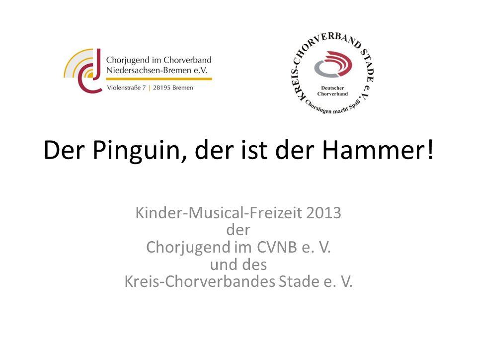 Der Pinguin, der ist der Hammer! Kinder-Musical-Freizeit 2013 der Chorjugend im CVNB e. V. und des Kreis-Chorverbandes Stade e. V.