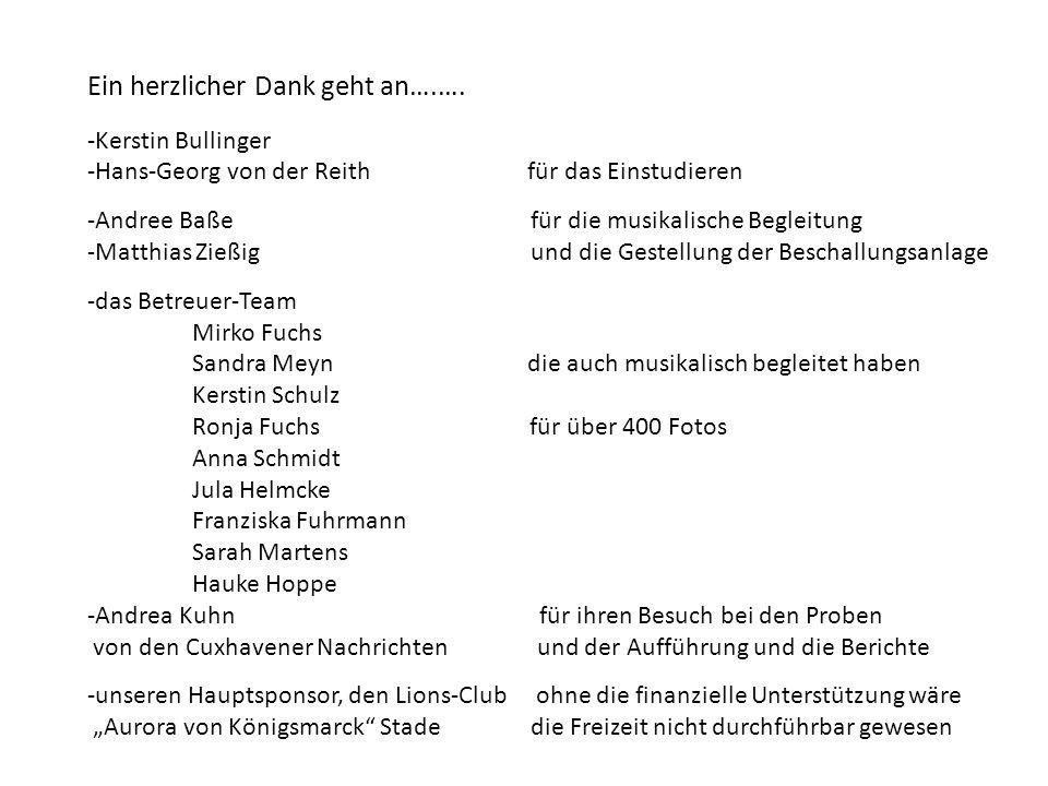 Ein herzlicher Dank geht an….…. -Kerstin Bullinger -Hans-Georg von der Reith für das Einstudieren -Andree Baße für die musikalische Begleitung -Matthi