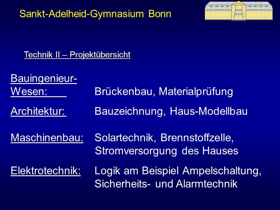 Sankt-Adelheid-Gymnasium Bonn Technik II – Projektübersicht Bauingenieur- Wesen:Brückenbau, Materialprüfung Architektur:Bauzeichnung, Haus-Modellbau E