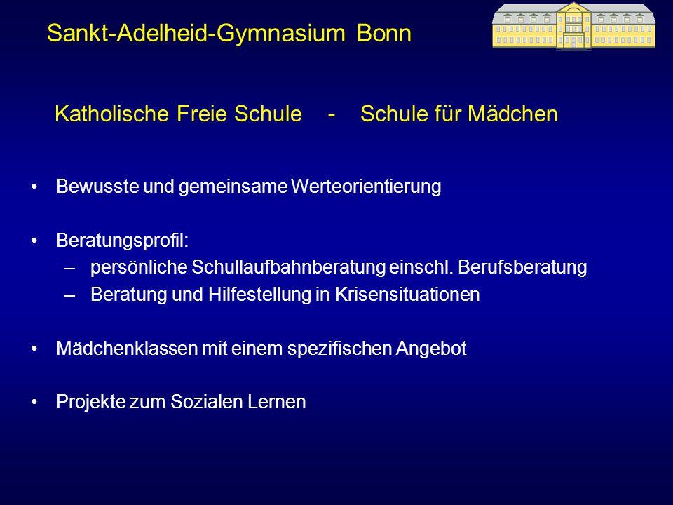 Sankt-Adelheid-Gymnasium Bonn Bewusste und gemeinsame Werteorientierung Beratungsprofil: – persönliche Schullaufbahnberatung einschl. Berufsberatung –