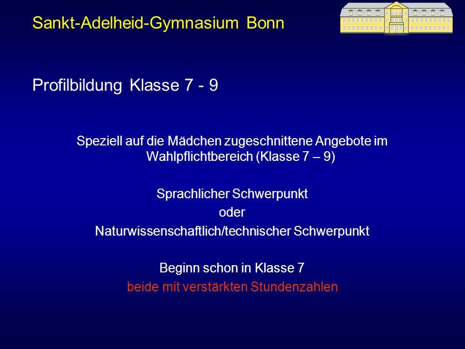 Sankt-Adelheid-Gymnasium Bonn Speziell auf die Mädchen zugeschnittene Angebote im Wahlpflichtbereich (Klasse 7 – 9) Sprachlicher Schwerpunkt oder Natu