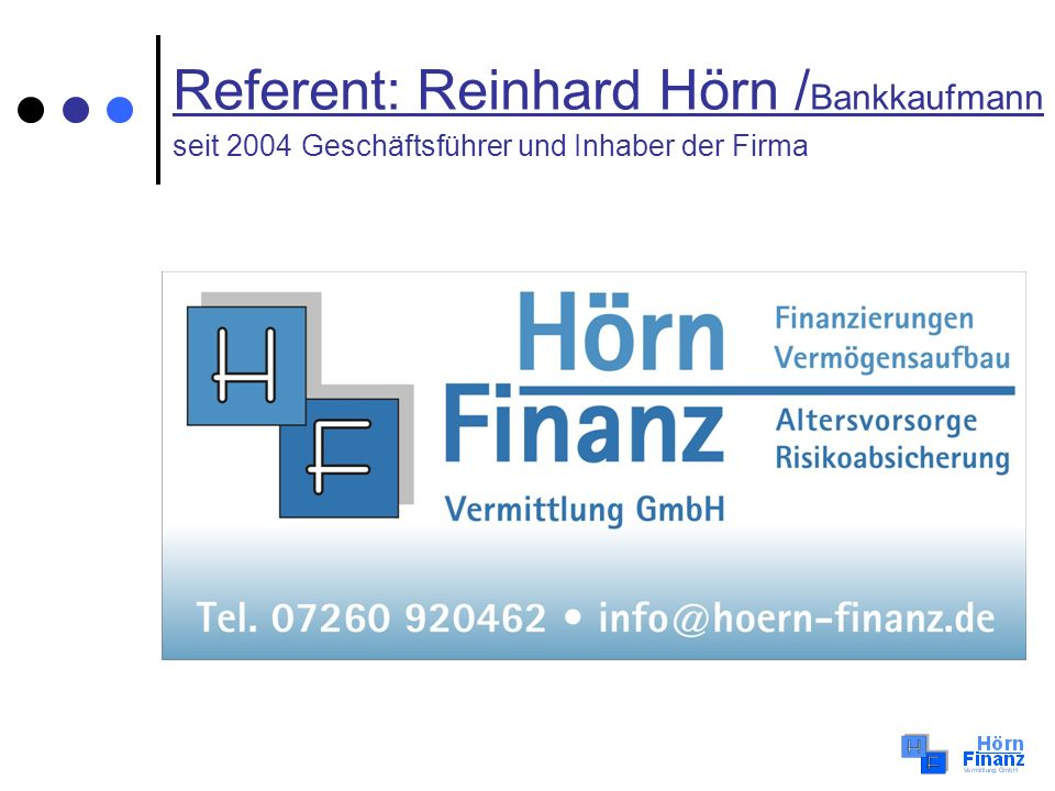 Referent: Reinhard Hörn / Bankkaufmann seit 2004 Geschäftsführer und Inhaber der Firma