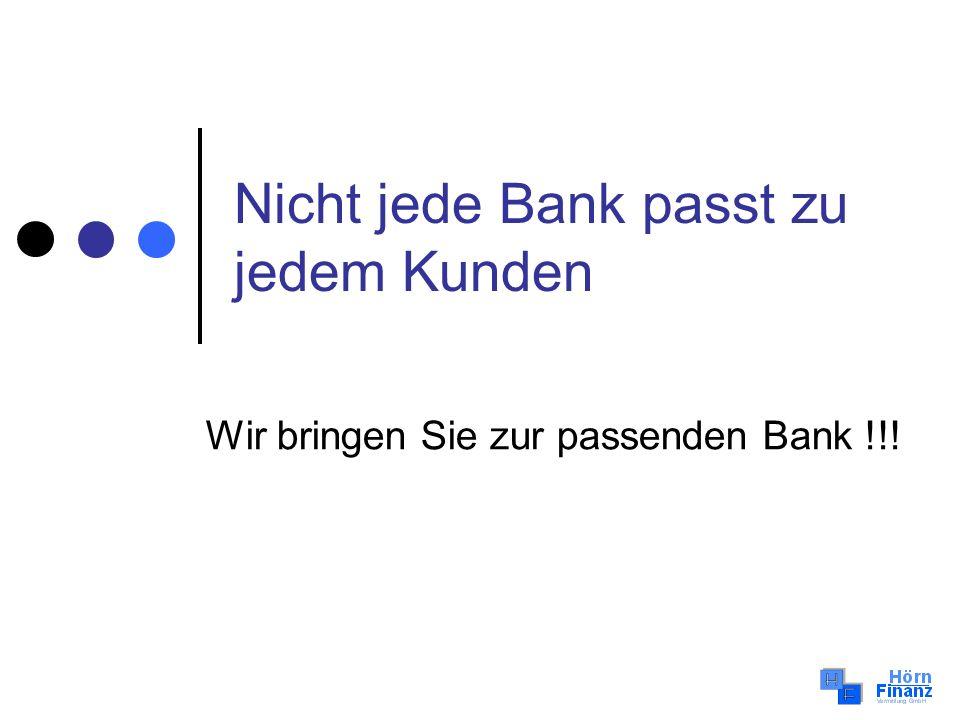 Nicht jede Bank passt zu jedem Kunden Wir bringen Sie zur passenden Bank !!!