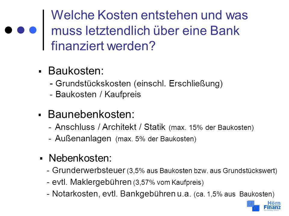 Welche Kosten entstehen und was muss letztendlich über eine Bank finanziert werden? Nebenkosten: - Grunderwerbsteuer (3,5% aus Baukosten bzw. aus Grun