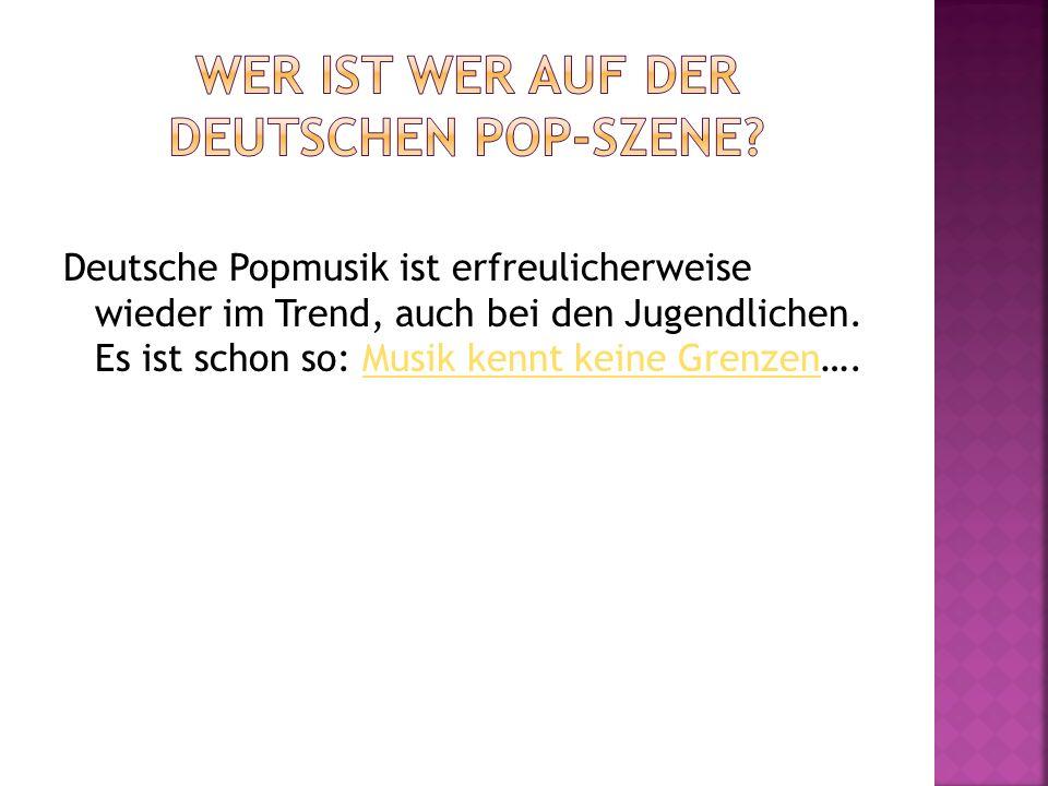 Deutsche Popmusik ist erfreulicherweise wieder im Trend, auch bei den Jugendlichen. Es ist schon so: Musik kennt keine Grenzen….Musik kennt keine Gren