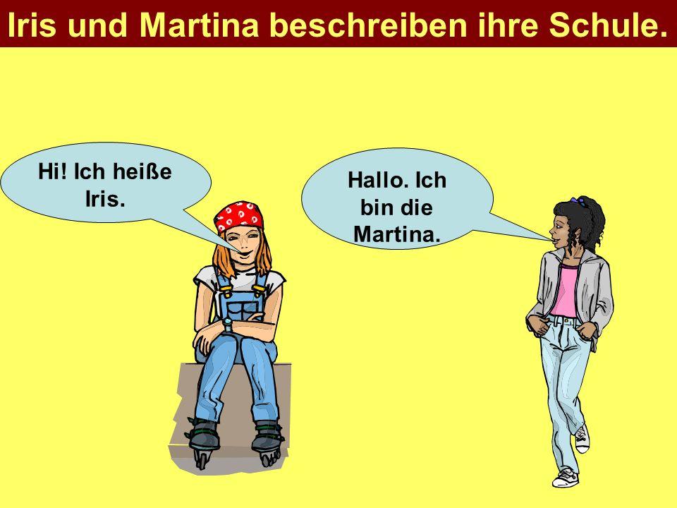 Hi! Ich heiße Iris. Hallo. Ich bin die Martina. Iris und Martina beschreiben ihre Schule.