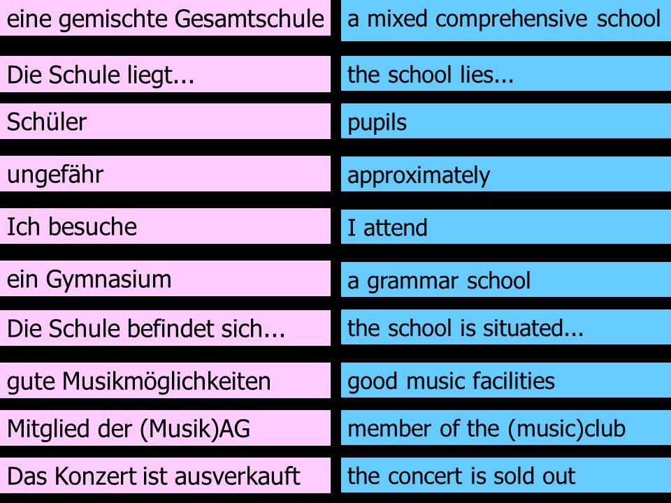 eine gemischte Gesamtschule Die Schule liegt... Schüler ungefähr Ich besuche ein Gymnasium Die Schule befindet sich... gute Musikmöglichkeiten a mixed