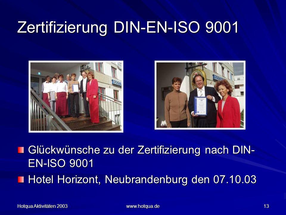 Hotqua Aktivitäten 2003 www.hotqua.de 13 Zertifizierung DIN-EN-ISO 9001 Glückwünsche zu der Zertifizierung nach DIN- EN-ISO 9001 Hotel Horizont, Neubrandenburg den 07.10.03