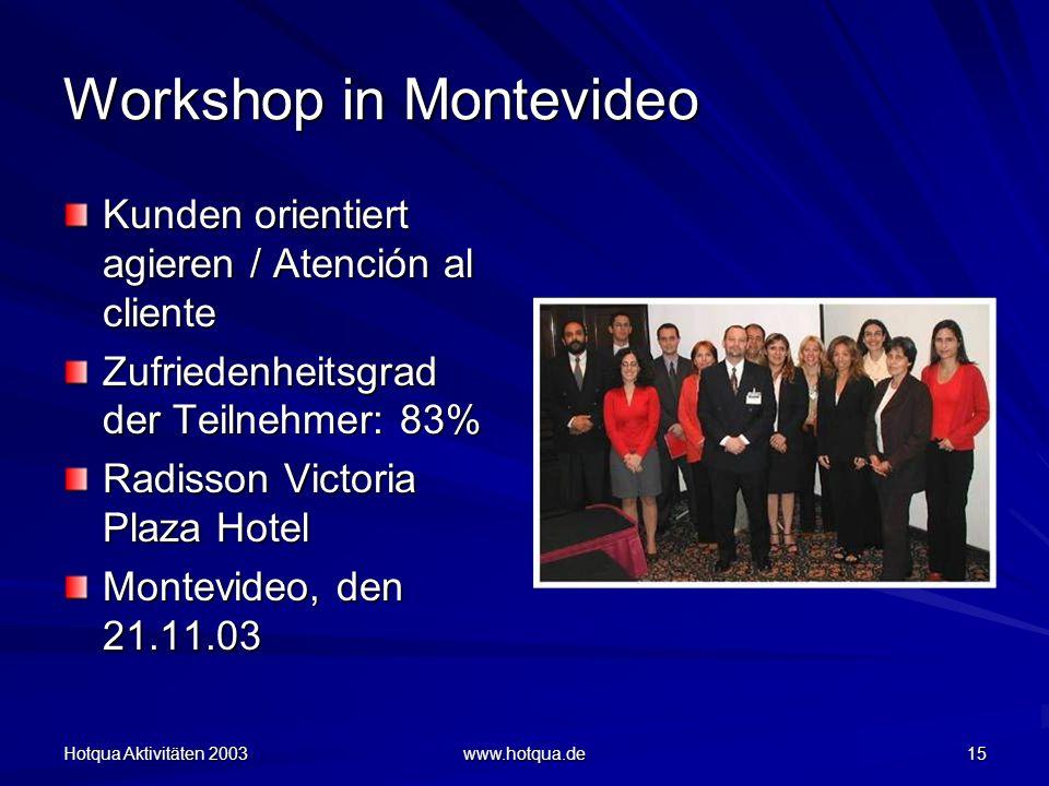 Hotqua Aktivitäten 2003 www.hotqua.de 15 Workshop in Montevideo Kunden orientiert agieren / Atención al cliente Zufriedenheitsgrad der Teilnehmer: 83% Radisson Victoria Plaza Hotel Montevideo, den 21.11.03