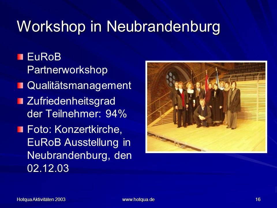Hotqua Aktivitäten 2003 www.hotqua.de 16 Workshop in Neubrandenburg EuRoB Partnerworkshop Qualitätsmanagement Zufriedenheitsgrad der Teilnehmer: 94% F