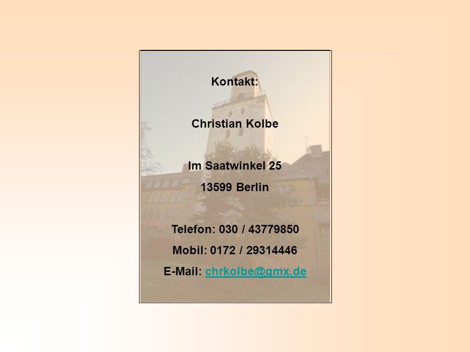 Kontakt: Christian Kolbe Im Saatwinkel 25 13599 Berlin Telefon: 030 / 43779850 Mobil: 0172 / 29314446 E-Mail: chrkolbe@gmx.dechrkolbe@gmx.de