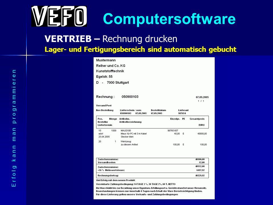 Computersoftware VERTRIEB – Rechnung drucken E r f o l g k a n n m a n p r o g r a m m i e r e n Und schon kann die Rechnung gedruckt werden