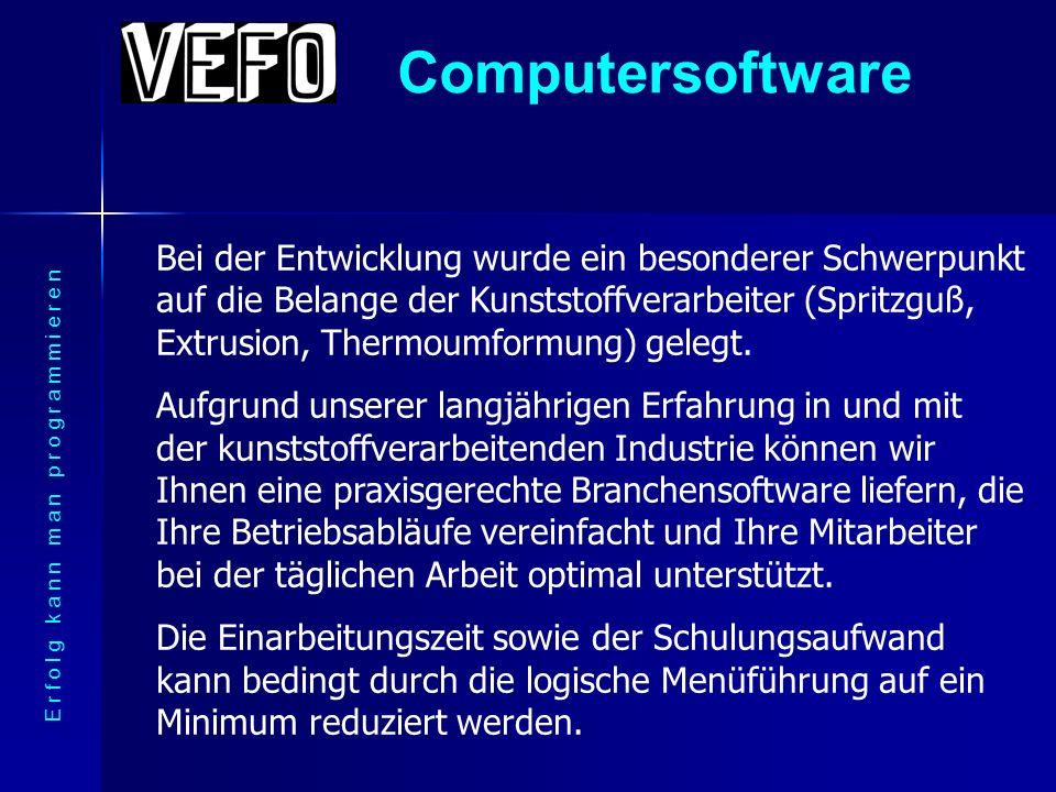 Computersoftware E r f o l g k a n n m a n p r o g r a m m i e r e n Bei der Entwicklung wurde ein besonderer Schwerpunkt auf die Belange der Kunststoffverarbeiter (Spritzguß, Extrusion, Thermoumformung) gelegt.