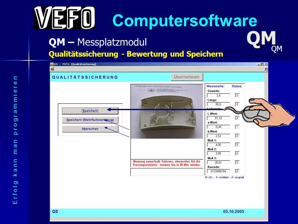 Computersoftware QM – Messplatzmodul E r f o l g k a n n m a n p r o g r a m m i e r e n Qualitätssicherung - Beispiel einer Messung der Maße QM QM