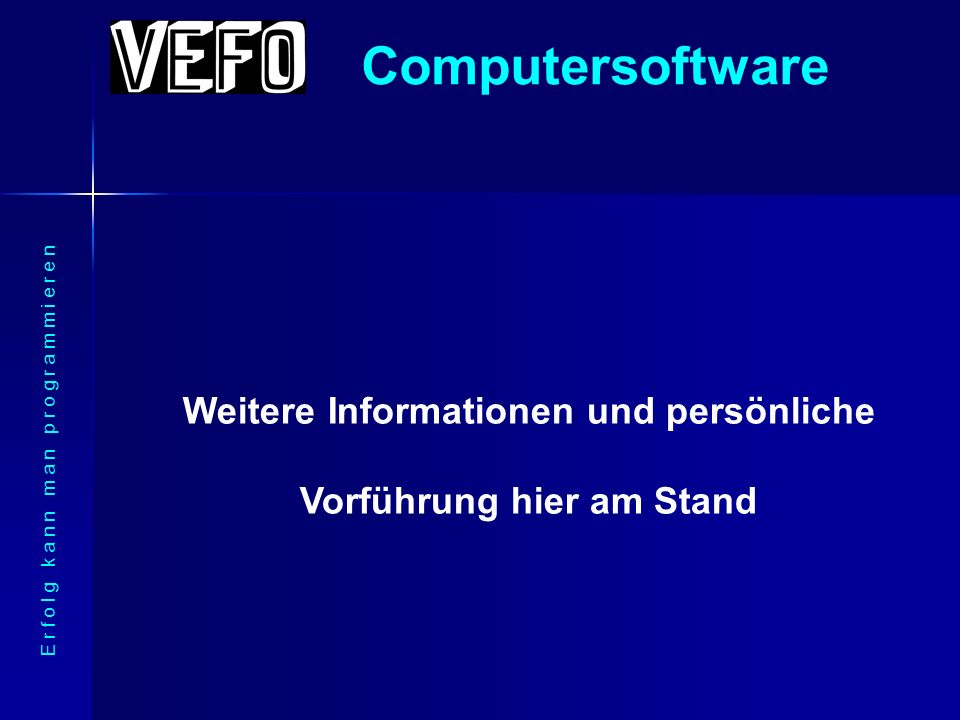 Computersoftware E r f o l g k a n n m a n p r o g r a m m i e r e n Haben wir I h r I n t e r e s s e geweckt ?