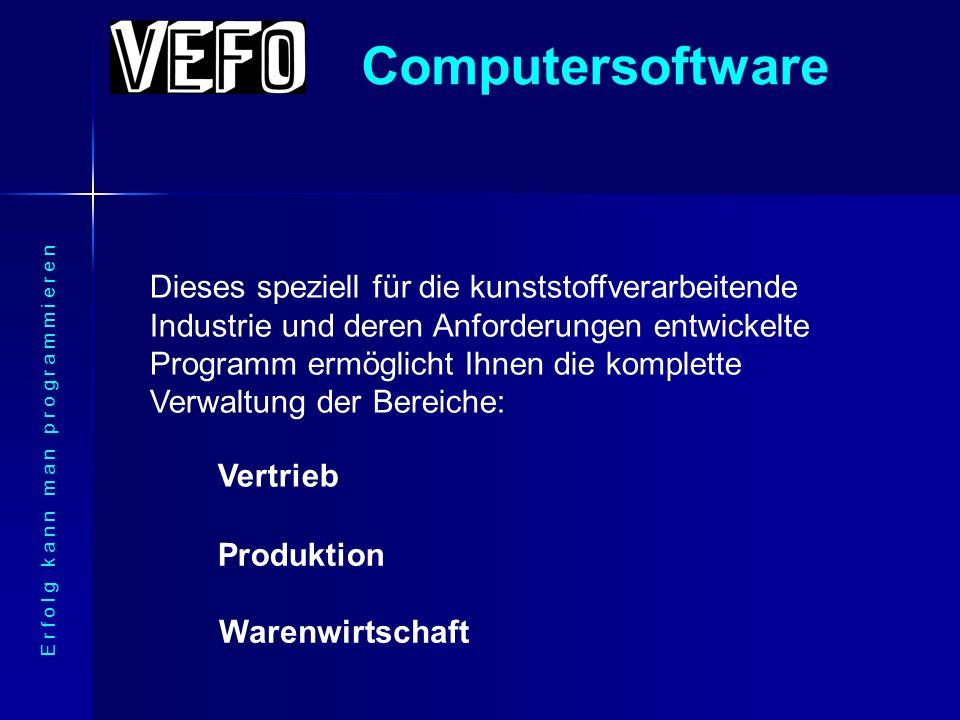 Computersoftware E r f o l g k a n n m a n p r o g r a m m i e r e n Dieses speziell für die kunststoffverarbeitende Industrie und deren Anforderungen entwickelte Programm ermöglicht Ihnen die komplette Verwaltung der Bereiche: Vertrieb Produktion Warenwirtschaft