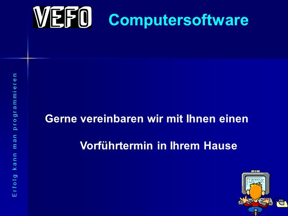 Computersoftware E r f o l g k a n n m a n p r o g r a m m i e r e n Weitere Informationen und persönliche Vorführung hier am Stand