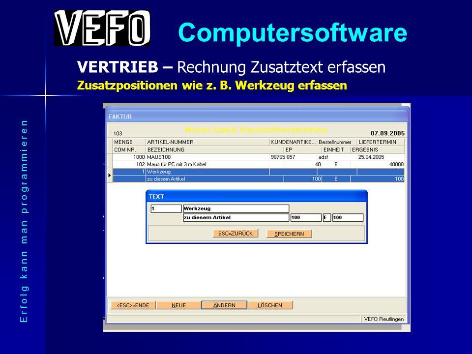 Computersoftware VERTRIEB – Rechnung Zusatztext erfassen E r f o l g k a n n m a n p r o g r a m m i e r e n Zusatzpositionen wie z.