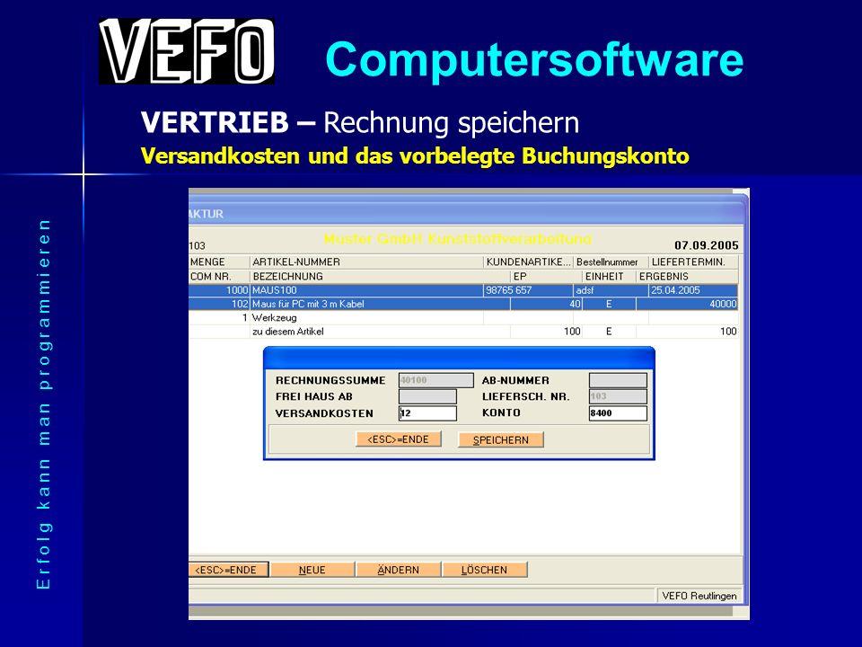 Computersoftware VERTRIEB – Rechnung speichern E r f o l g k a n n m a n p r o g r a m m i e r e n Versandkosten und das vorbelegte Buchungskonto