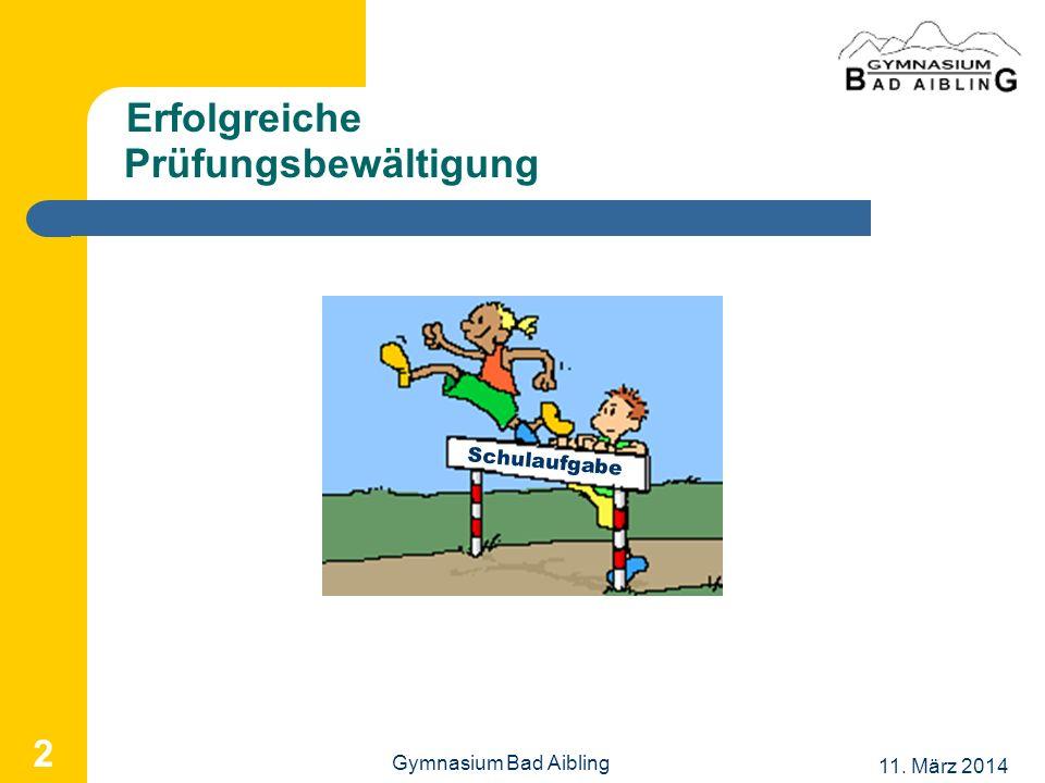 11. März 2014 Gymnasium Bad Aibling 2 Prüfungsbewältigung Erfolgreiche Schulaufgabe