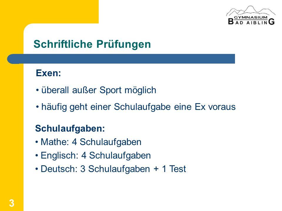 3 Schriftliche Prüfungen Exen: überall außer Sport möglich häufig geht einer Schulaufgabe eine Ex voraus Schulaufgaben: Mathe: 4 Schulaufgaben Englisc