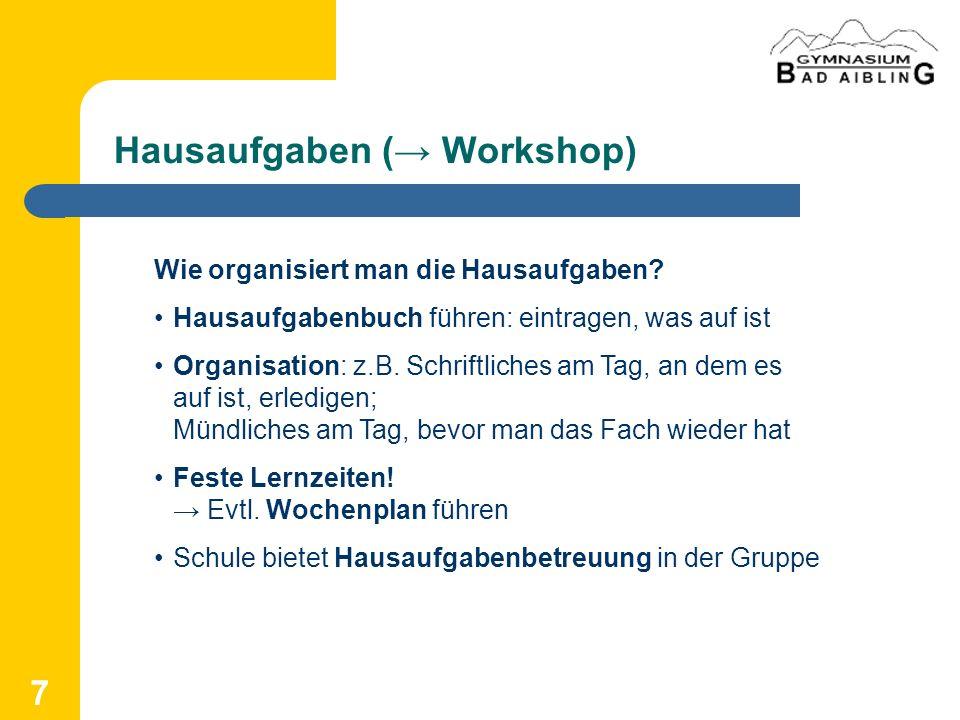 7 Hausaufgaben ( Workshop) Wie organisiert man die Hausaufgaben? Hausaufgabenbuch führen: eintragen, was auf ist Organisation: z.B. Schriftliches am T