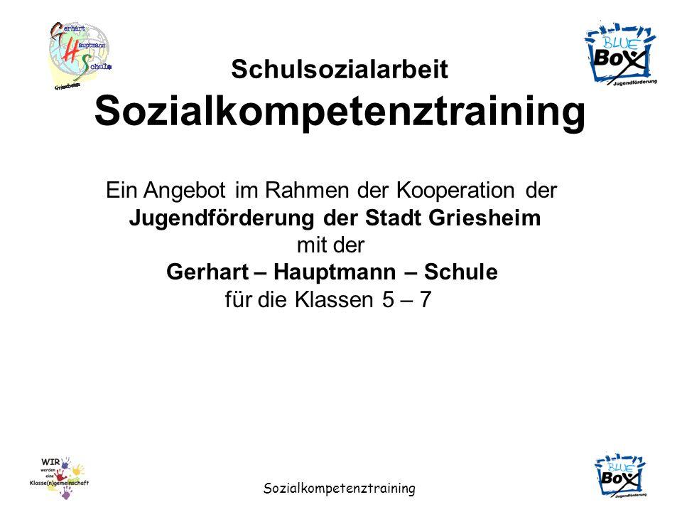 Sozialkompetenztraining Schulsozialarbeit Sozialkompetenztraining Ein Angebot im Rahmen der Kooperation der Jugendförderung der Stadt Griesheim mit de