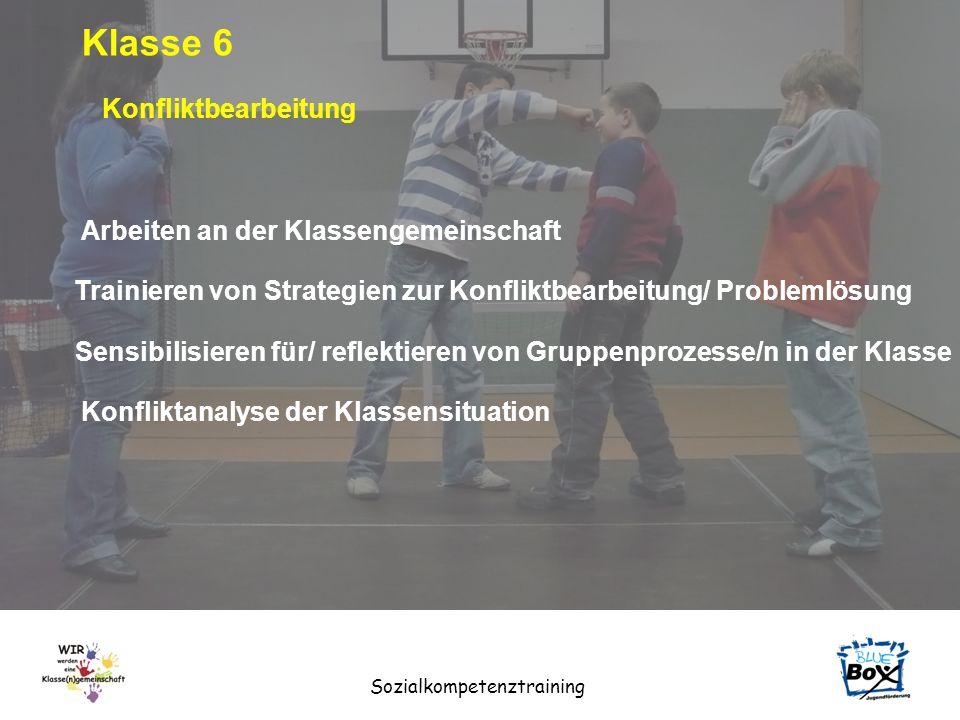 Sozialkompetenztraining Klasse 6 Arbeiten an der Klassengemeinschaft Trainieren von Strategien zur Konfliktbearbeitung/ Problemlösung Sensibilisieren